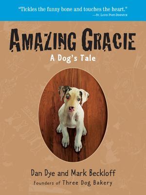 "Amazing Gracie: A Dog's Tale, ""Beckloff, Mark, Dye, Dan"""