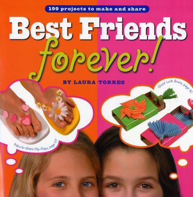 Image for Best Friends Forever!: 199 Projects to Make and Share