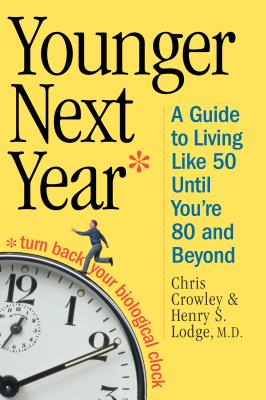 Younger Next Year: A Guide to Living Like 50 Until You're 80 and Beyond, Crowley, Chris; Lodge, Henry S.
