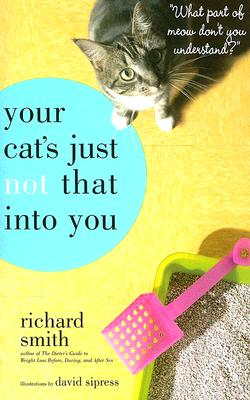 "Your Cat's Just Not That Into You: ""What Part of Meow Don't You Understand?"", Smith, Richard"