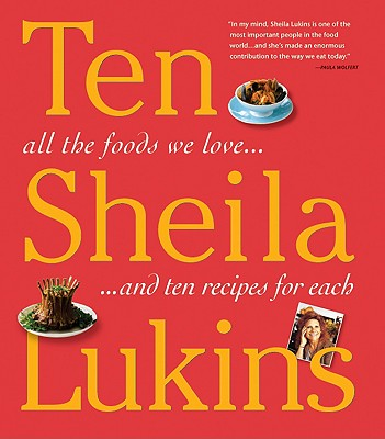 Ten: All the Foods We Love and 10 Perfect Recipes for Each, Sheila Lukins