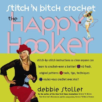 Stitch 'N Bitch Crochet: The Happy Hooker, Stoller, Debbie