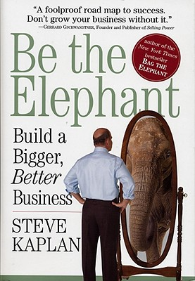 Image for Be the Elephant: Build a Bigger, Better Business