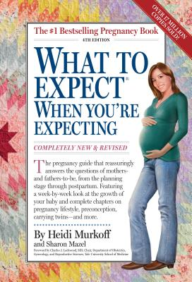 What to Expect When You're Expecting, 4th Edition, Murkoff, Heidi; Mazel, Sharon