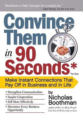 Image for Convince Them in 90 Seconds or Less: Make Instant Connections That Pay Off in Business and in Life