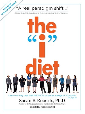 Image for The 'I' Diet: Use Your Instincts to Lose Weight--and Keep It Off--Without Feeling Hungry