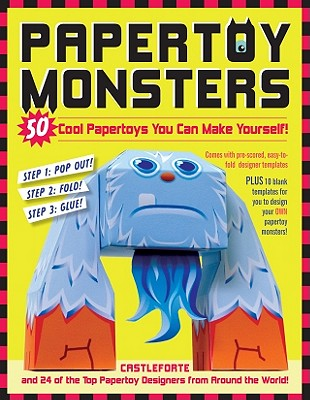 Papertoy Monsters; 50 Cool Papertoys You Can Make Yourself, Castleforte and 24 of the Top Papertoy Designers from Around the World