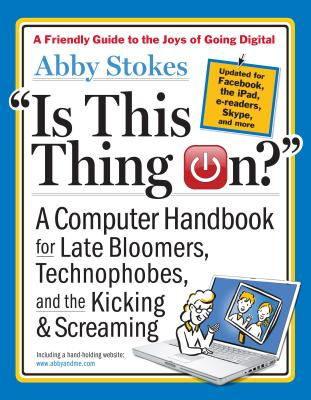Image for Is This Thing On?, revised edition: A Computer Handbook for Late Bloomers, Technophobes, and the Kicking & Screaming