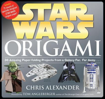 Star Wars Origami: 36 Amazing Paper-folding Projects from a Galaxy Far, Far Away...., Chris Alexander