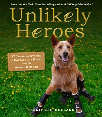 Image for Unlikely Heroes: 37 Inspiring Stories of Courage and Heart from the Animal Kingdom (Unlikely Friendships)