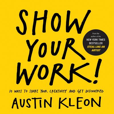 SHOW YOUR WORK!: 10 WAYS TO SHARE YOUR CREATIVITY AND GET DISCOVERED, KLEON, AUSTIN