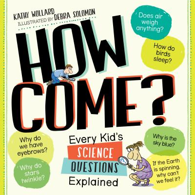Image for How Come?: Every Kid's Science Questions Explained