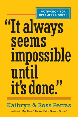 IT ALWAYS SEEMS IMPOSSIBLE UNTIL IT'S DONE: MOTIVATION FOR DREAMERS & DOERS, PETRAS, KATHRYN