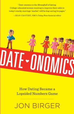 Image for Date-onomics: How Dating Became a Lopsided Numbers Game