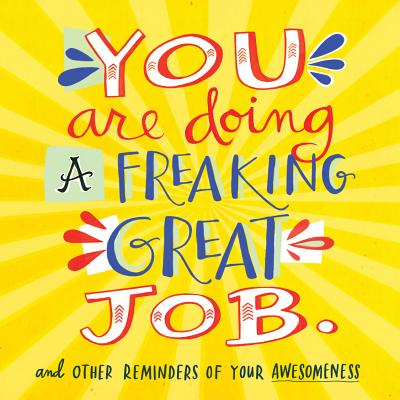 Image for You Are Doing a Freaking Great Job.: And Other Reminders of Your Awesomeness