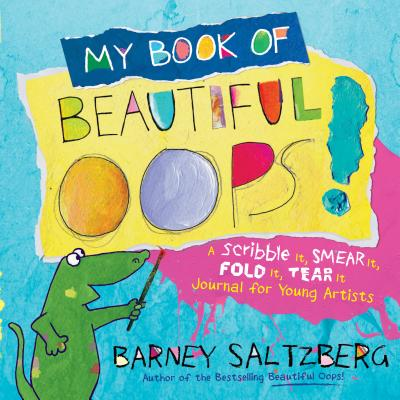 Image for My Book of Beautiful Oops!: A Scribble It, Smear It, Fold It, Tear It Journal for Young Artists