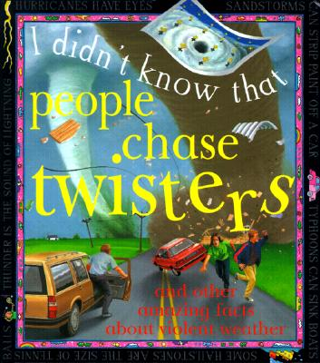 Image for People Chase Twisters Amazing (I Didn't Know That)