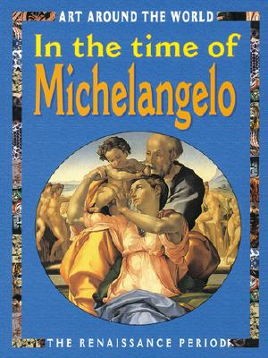 Image for In The Time Of Michelangelo (Art Around the World)