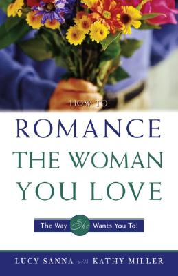 Image for How to Romance the Woman You Love - The Way She Wants You To!