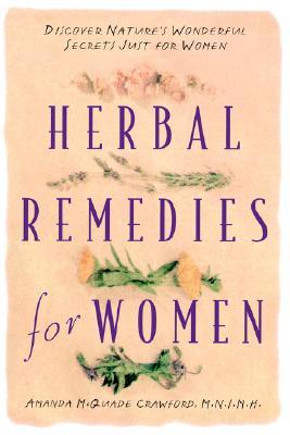 Herbal Remedies for Women: Discover Nature's Wonderful Secrets Just for Women, Crawford, Amanda McQuade