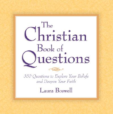 Image for The Christian Book of Questions: 350 Questions to Explore Your Beliefs and Deepen Your Faith