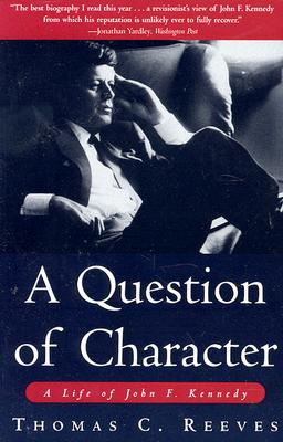 A Question of Character: A Life of John F. Kennedy, Reeves, Thomas