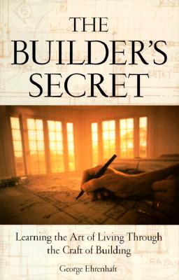 Image for The Builder's Secret: Learning the Art of Living Through the Craft of Building
