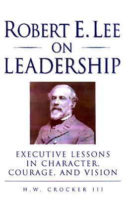 Image for Robert E. Lee on Leadership: Executive Lessons in Character, Courage, and Vision (From the Library of Morton H. Smith)