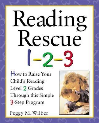 Reading Rescue 1-2-3: Raise Your Child's Reading Level 2 Grades with This Easy 3-Step Program, Peggy M. Wilber; Charles Stubbs [Illustrator]