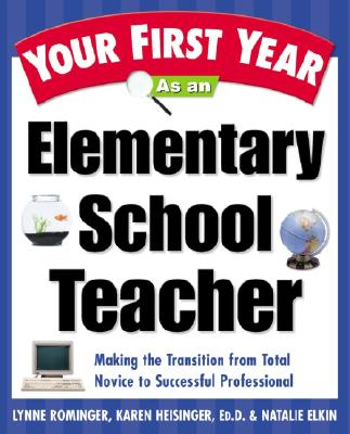 Image for Your First Year As an Elementary School Teacher : Making the Transition from Total Novice to Successful Professional