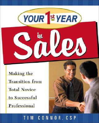 Image for Your First Year in Sales: Making the Transition from Total Novice to Successful Professional
