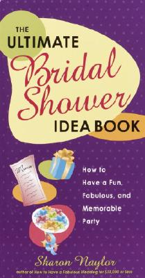 Image for The Ultimate Bridal Shower Idea Book: How to Have a Fun, Fabulous, and Memorable Party