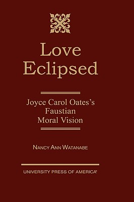 Image for Love Eclipsed: Joyce Carol Oates's Faustian Moral Vision