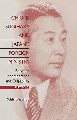 Image for Chiune Sugihara and Japan's Foreign Ministry: Between Incompetence and Culpability - Part II (Pt. II)