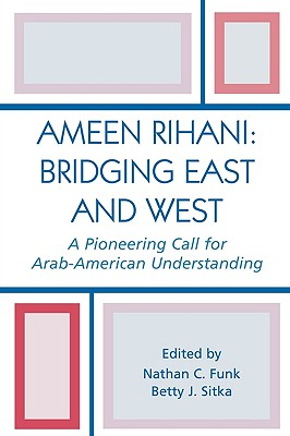 Ameen Rihani: Bridging East and West: A Pioneering Call for Arab-American Understanding