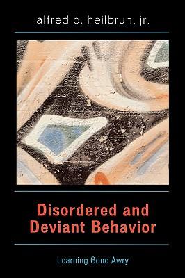 Disordered and Deviant Behavior: Learning Gone Awry, Heilbrun Jr., Alfred B.