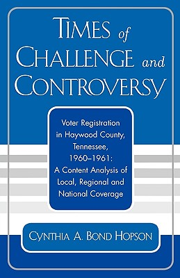 Times of Challenge and Controversy: Voter Registration in Haywood County, Tennessee, 1960-1961, Hopson, Cynthia A. Bond