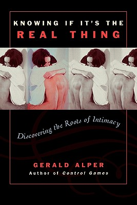 Knowing If It's the Real Thing: Discovering the Roots of Intimacy, Alper, Gerald