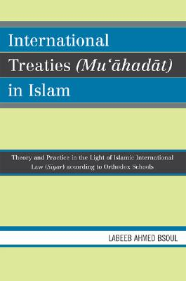 International Treaties (Mu'ahadat) in Islam: Practice in the Light of Islamic International Law (Siyar) According to Orthodox Schools, Bsoul, Labeeb Ahmed