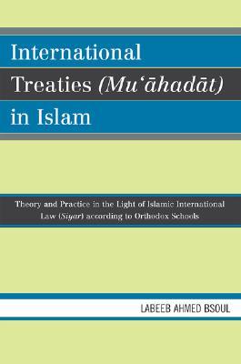 Image for International Treaties (Mu'ahadat) in Islam: Practice in the Light of Islamic International Law (Siyar) According to Orthodox Schools