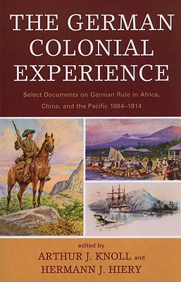 Image for The German Colonial Experience: Select Documents on German Rule in Africa, China, and the Pacific 1884-1914