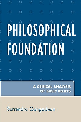 Philosophical Foundation: A Critical Analysis of Basic Beliefs, Gangadean, Surrendra