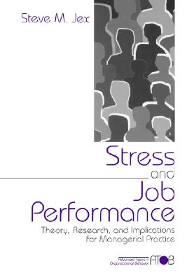 Image for Stress and Job Performance: Theory, Research, and Implications for Managerial Practice (Advanced Topics in Organizational Behavior)