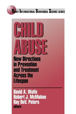 Image for Child Abuse: New Directions in Prevention and Treatment across the Lifespan (Banff Conference on Behavioral Science Series)