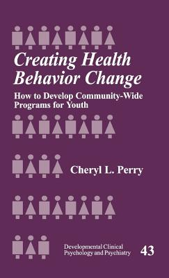 Image for Creating Health Behavior Change: How to Develop Community-Wide Programs for Youth (Developmental Clinical Psychology and Psychiatry)
