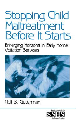Image for Stopping Child Maltreatment Before it Starts: Emerging Horizons in Early Home Visitation Services (SAGE Sourcebooks for the Human Services)