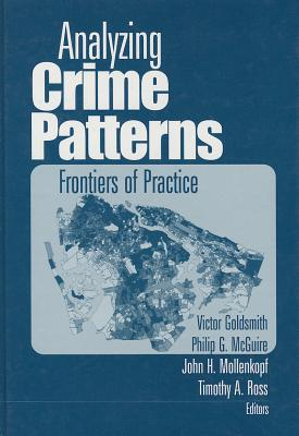 Analyzing Crime Patterns : Frontiers of Practice, VICTOR GOLDSMITH, PHILIP G. MCGUIRE, JOHN H. MOLLENKOPF, TIMOTHY A. ROSS