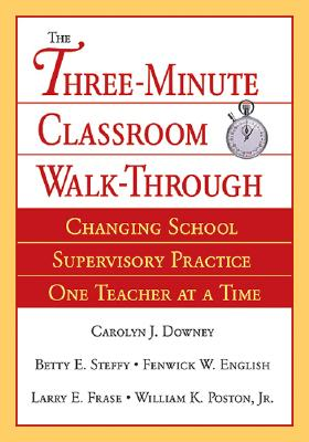 The Three-Minute Classroom Walk-Through: Changing School Supervisory Practice One Teacher at a Time (NULL)