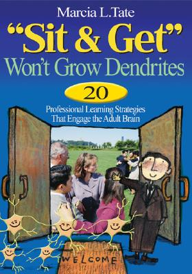 "Image for ""Sit and Get"" Won?t Grow Dendrites: 20 Professional Learning Strategies That Engage the Adult Brain"