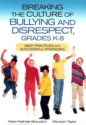 Breaking the Culture of Bullying and Disrespect, Grades K-8: Best Practices and Successful Strategies